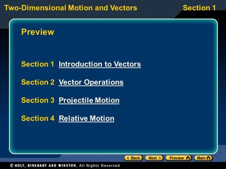 Two-Dimensional Motion and VectorsSection 1 Preview Section 1 Introduction to VectorsIntroduction to Vectors Section 2 Vector OperationsVector Operations.