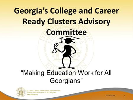 "Georgia's College and Career Ready Clusters Advisory Committee 1/11/20161 ""Making Education Work for All Georgians"""