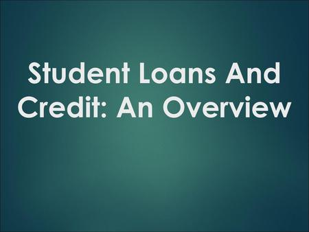 Student Loans And Credit: An Overview. Student Debt The Class of 2013 is the most indebted ever with 70% of graduates carrying an average debt of $35,200.