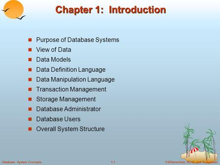 ©Silberschatz, Korth and Sudarshan1.1Database System Concepts Chapter 1: Introduction Purpose of Database Systems View of Data Data Models Data Definition.