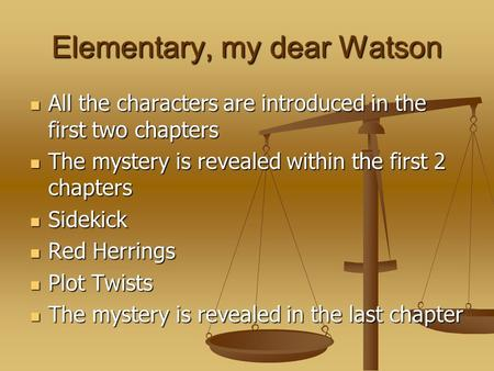 Elementary, my dear Watson All the characters are introduced in the first two chapters All the characters are introduced in the first two chapters The.