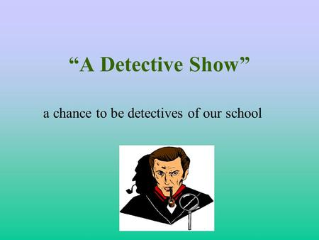 """A Detective Show"" a chance to be detectives of our school."