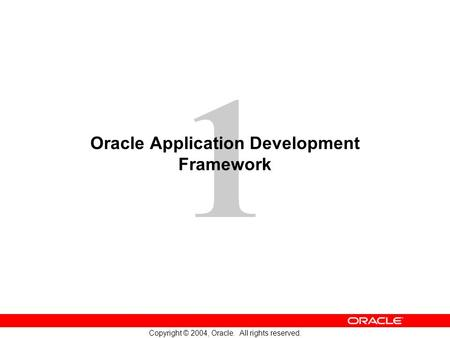 1 Copyright © 2004, Oracle. All rights reserved. Oracle Application Development Framework.