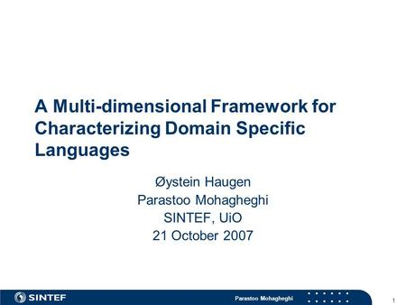 Parastoo Mohagheghi 1 A Multi-dimensional Framework for Characterizing Domain Specific Languages Øystein Haugen Parastoo Mohagheghi SINTEF, UiO 21 October.