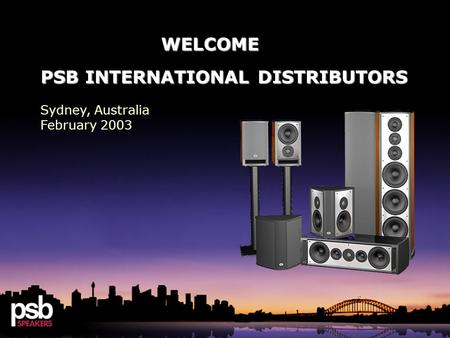 WELCOME WELCOME PSB INTERNATIONAL DISTRIBUTORS Sydney, Australia February 2003.