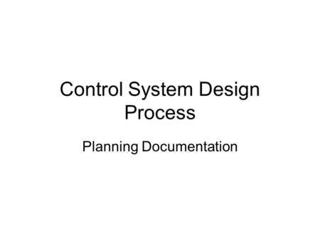 Control System Design Process Planning Documentation.