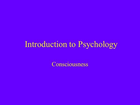 Introduction to Psychology Consciousness. William James (1890): –Consciousness is a constantly moving stream of thoughts, feelings, and emotions Consciousness.