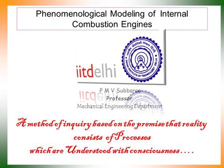 Phenomenological Modeling of Internal Combustion Engines P M V Subbarao Professor Mechanical Engineering Department A method of inquiry based on the premise.