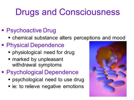 Drugs and Consciousness  Psychoactive Drug  chemical substance alters perceptions and mood  Physical Dependence  physiological need for drug  marked.
