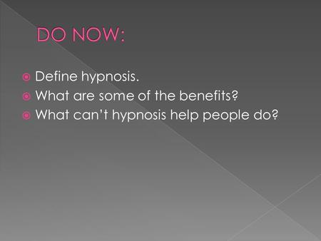  Define hypnosis.  What are some of the benefits?  What can't hypnosis help people do?