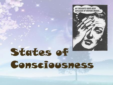 States of Consciousness. Consciousness Preconscious or Subconscious Unconscious Non-conscious – basic biological functions Altered States of Consciousness.