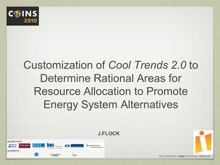 Customization of Cool Trends 2.0 to Determine Rational Areas for Resource Allocation to Promote Energy System Alternatives J.FLOCK The Institute for Open.