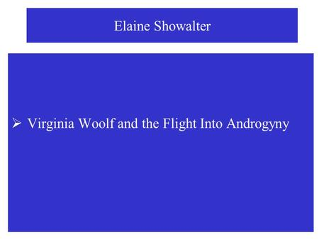 Elaine Showalter  Virginia Woolf and the Flight Into Androgyny.