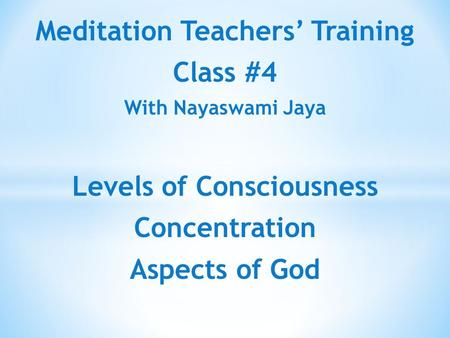 Meditation Teachers' Training Class #4 With Nayaswami Jaya Levels of Consciousness Concentration Aspects of God.