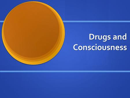 Drugs and Consciousness. Psychoactive Drugs Definition-drugs that alter a person's mood perception, and behavior. Definition-drugs that alter a person's.