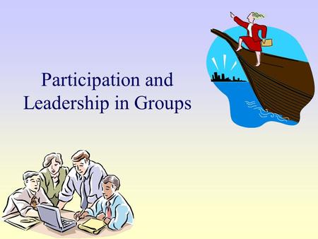 Participation and Leadership in Groups. Functional Theory Benne & Sheats – functional behaviors that occur in groups (p. 50-52). What are two roles in.