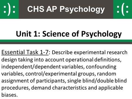 CHS AP Psychology Unit 1: Science of Psychology Essential Task 1-7: Describe experimental research design taking into account operational definitions,