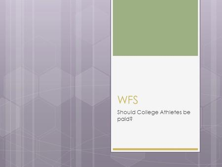 WFS Should College Athletes be paid?. November 13, 2015  Today's Agenda:  Preview new Writing from Sources assignment  Review Guidelines and requirements.