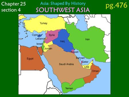 Chapter 25 section 4 Asia: Shaped By History SOUTHWEST ASIA pg.476.