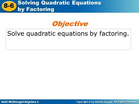 Objective Solve quadratic equations by factoring..