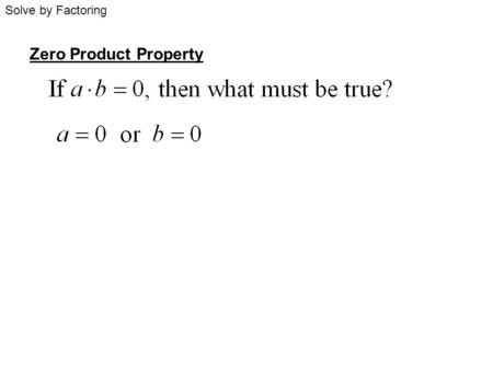 Solve by Factoring Zero Product Property.