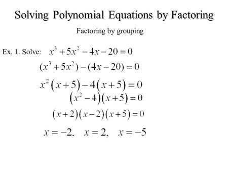 Solving Polynomial Equations by Factoring Factoring by grouping Ex. 1. Solve: