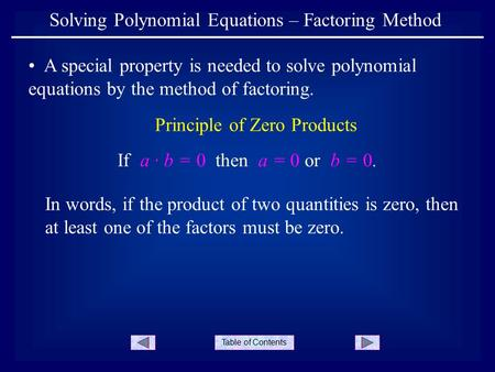 Table of Contents Solving Polynomial Equations – Factoring Method A special property is needed to solve polynomial equations by the method of factoring.