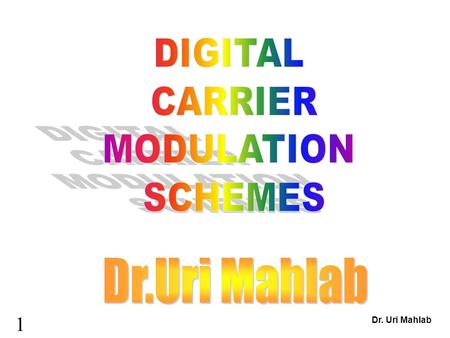 1 Dr. Uri Mahlab. INTRODUCTION In order to transmit digital information over * bandpass channels, we have to transfer the information to a carrier wave.