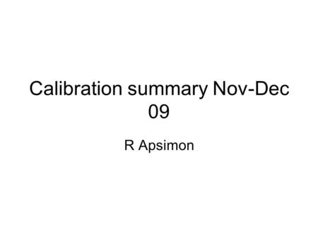 Calibration summary Nov-Dec 09 R Apsimon. 10 Nov 09 Note, the power rail on the FONT5 board wasn't working properly and so there is no good quality information.