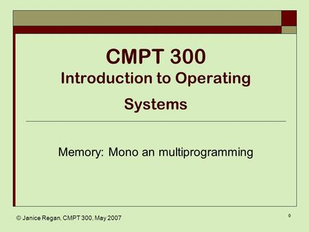 © Janice Regan, CMPT 300, May 2007 0 CMPT 300 Introduction to Operating Systems Memory: Mono an multiprogramming.