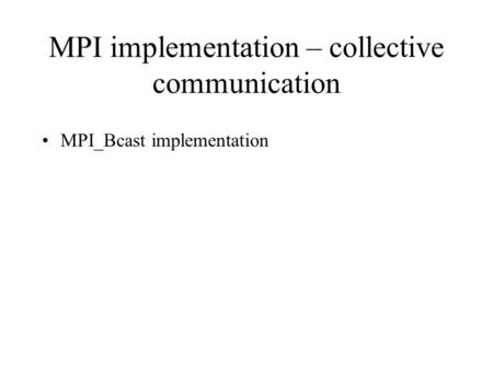 MPI implementation – collective communication MPI_Bcast implementation.