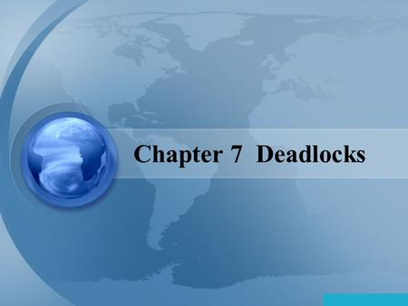 Chapter 7 Deadlocks Page 2 Chapter 7: Deadlocks System Model Deadlock Characterization Methods for Handling Deadlocks Deadlock Prevention Deadlock Avoidance.