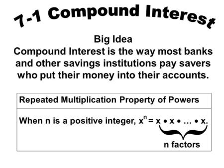 Big Idea Compound Interest is the way most banks and other savings institutions pay savers who put their money into their accounts. Repeated Multiplication.