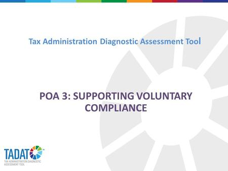 Tax Administration Diagnostic Assessment Too l POA 3: SUPPORTING VOLUNTARY COMPLIANCE.