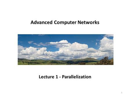 Advanced Computer Networks Lecture 1 - Parallelization 1.