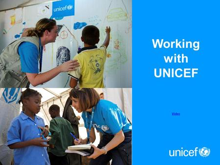 Working with UNICEF Video. Organization overview Advocates for and defends children's rights worldwide by upholding the Convention on the Rights of the.
