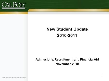 1 New Student Update 2010-2011 Admissions, Recruitment, and Financial Aid November, 2010.
