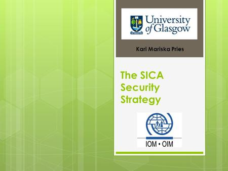 The SICA Security Strategy Kari Mariska Pries. Overview  Security Strategy Beginnings  Components  Implementation, Monitoring and Sponsorship  Strengths.