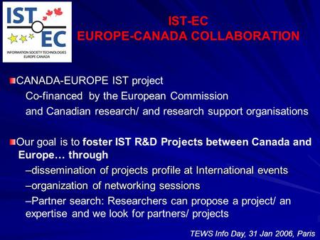 IST-EC EUROPE-CANADA COLLABORATION CANADA-EUROPE IST project Co-financed by the European Commission and Canadian research/ and research support organisations.