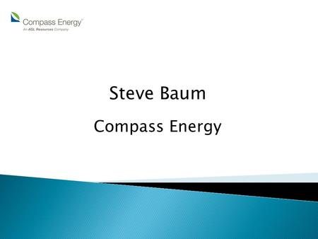 Steve Baum Compass Energy. Gas Prices – where are we headed? CNG Vehicles.