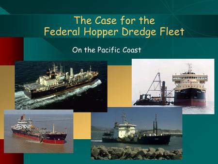 The Case for the Federal Hopper Dredge Fleet On the Pacific Coast.