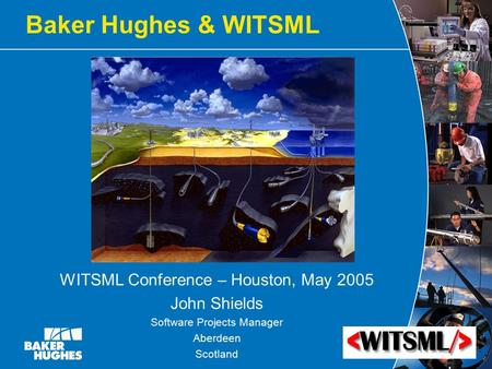 Baker Hughes & WITSML WITSML Conference – Houston, May 2005