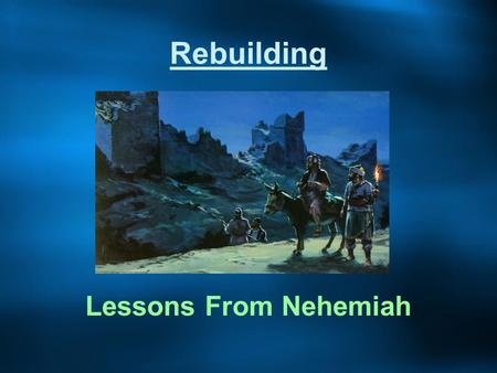 Rebuilding Lessons From Nehemiah. What Do These Things Have in Common? Pentagon after 9/11? Iraq/Afghanistan? Much of the Gulf Coast? New Orleans? Our.