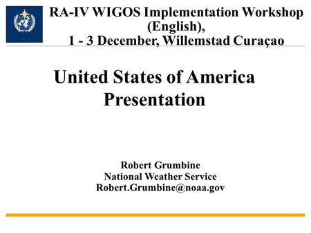 Robert Grumbine National Weather Service RA-IV WIGOS Implementation Workshop (English), 1 - 3 December, Willemstad Curaçao United.