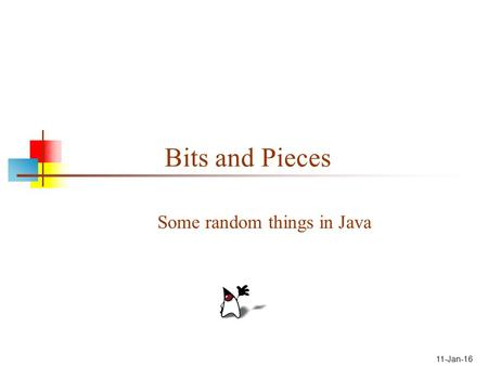 11-Jan-16 Bits and Pieces Some random things in Java.