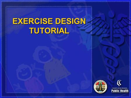 EXERCISE DESIGN TUTORIAL. Exercise Design Tutorial What this presentation will cover: –Exercise Design Methodology –Exercise Planning Conferences and.