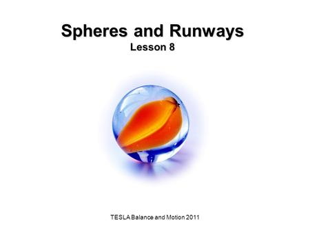 TESLA Balance and Motion 2011 Spheres and Runways Lesson 8.