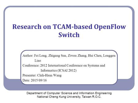 Research on TCAM-based OpenFlow Switch Author: Fei Long, Zhigang Sun, Ziwen Zhang, Hui Chen, Longgen Liao Conference: 2012 International Conference on.