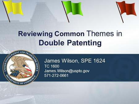 Reviewing Common Themes in Double Patenting James Wilson, SPE 1624 TC 1600 571-272-0661.