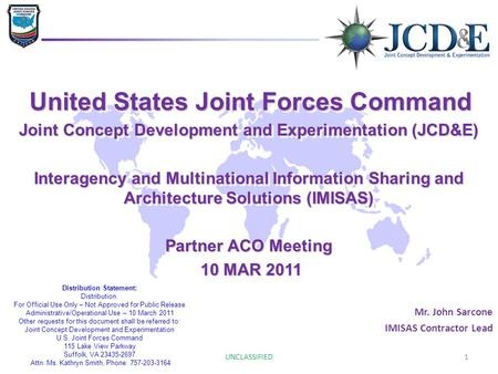 1 United States Joint Forces Command United States Joint Forces Command Joint Concept Development and Experimentation (JCD&E) Interagency and Multinational.